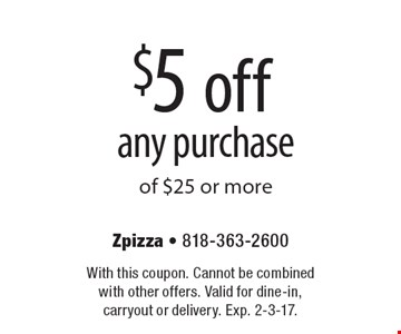 $5 off any purchase of $25 or more. With this coupon. Cannot be combined with other offers. Valid for dine-in, carryout or delivery. Exp. 2-3-17.