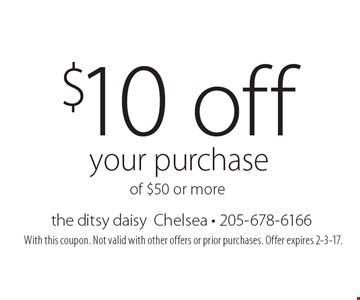 $10 off your purchase of $50 or more. With this coupon. Not valid with other offers or prior purchases. Offer expires 2-3-17.