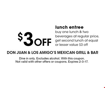$3 off lunch entree. Buy one lunch & two beverages at regular price, get second lunch of equal or lesser value $3 off. Dine in only. Excludes alcohol. With this coupon. Not valid with other offers or coupons. Expires 2-3-17.