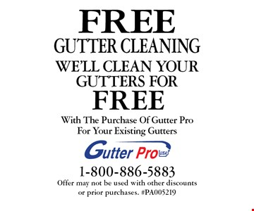 FREE GUTTER CLEANING. With The Purchase Of Gutter ProFor Your Existing Gutters. Offer may not be used with other discounts or prior purchases. #PA005219