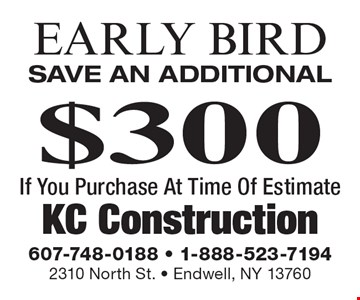 Early Bird - Save an additional $300 If You Purchase At Time Of Estimate.