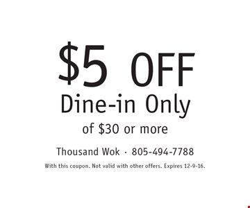 $5 OFF Dine-in Only of $30 or more. With this coupon. Not valid with other offers. Expires 12-9-16.