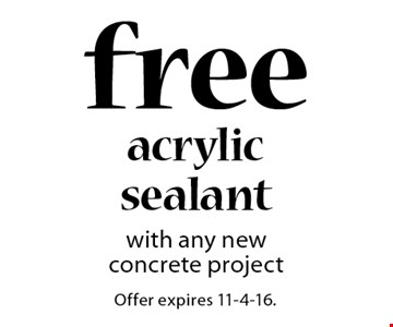 free acrylicsealant with any newconcrete project. Offer expires 11-4-16.