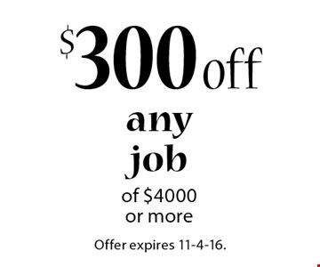 $300 off anyjob of $4000or more. Offer expires 11-4-16.