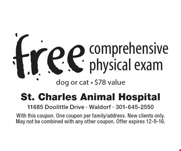 free comprehensive physical exam dog or cat - $78 value. With this coupon. One coupon per family/address. New clients only. May not be combined with any other coupon. Offer expires 12-9-16.