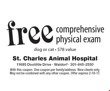 free comprehensive physical exam dog or cat - $78 value. With this coupon. One coupon per family/address. New clients only. May not be combined with any other coupon. Offer expires 2-10-17.