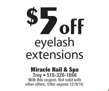 $5 off eyelash extensions. With this coupon. Not valid with other offers. Offer expires 12/9/16.