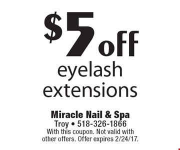 $5 off eyelash extensions. With this coupon. Not valid with other offers. Offer expires 2/24/17.