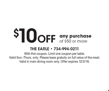 $10 Off any purchase of $50 or more. With this coupon. Limit one coupon per table. Valid Sun.-Thurs. only. Please base gratuity on full value of the meal. Valid in main dining room only. Offer expires 12/2/16.