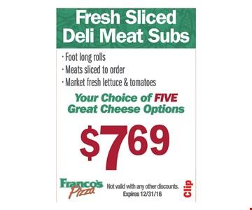 $7.69 fresh sliced deli meat subs
