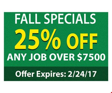 25% off any job over $7500. Offer expires 2/24/17.