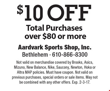 $10 OFF Total Purchases over $80 or more. Not valid on merchandise covered by Brooks, Asics, Mizuno, New Balance, Nike, Saucony, Newton, Hoka or Altra MAP policies. Must have coupon. Not valid on previous purchases, special orders or sale items. May not be combined with any other offers. Exp. 2-3-17.