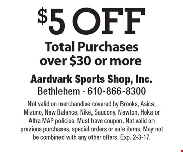 $5 OFF Total Purchases over $30 or more. Not valid on merchandise covered by Brooks, Asics, Mizuno, New Balance, Nike, Saucony, Newton, Hoka or Altra MAP policies. Must have coupon. Not valid on previous purchases, special orders or sale items. May not be combined with any other offers. Exp. 2-3-17.
