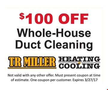 $100 Off Whole-House Duct Cleaning. Not valid with any other offer. Must present coupon at time of estimate. One coupon per customer. Expires 3-27-17.