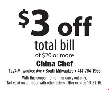 $3 off total bill of $20 or more. With this coupon. Dine-in or carry out only.Not valid on buffet or with other offers. Offer expires 10-31-16.