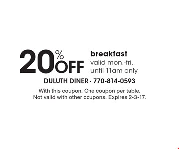 20% OFF breakfast. Valid mon.-fri. until 11am only. With this coupon. One coupon per table. Not valid with other coupons. Expires 2-3-17.