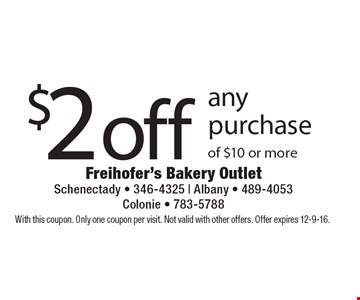 $2 off any purchase of $10 or more. With this coupon. Only one coupon per visit. Not valid with other offers. Offer expires 12-9-16.