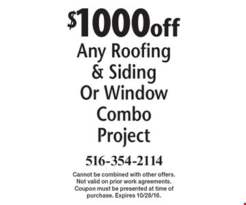 $1000 off Any Roofing & Siding Or Window Combo Project. Cannot be combined with other offers. Not valid on prior work agreements. Coupon must be presented at time of purchase. Expires 10/28/16.