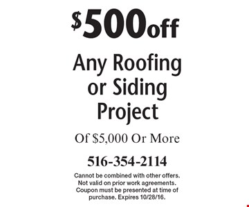 $500 off Any Roofing or Siding Project Of $5,000 Or More. Cannot be combined with other offers. Not valid on prior work agreements. Coupon must be presented at time of purchase. Expires 10/28/16.