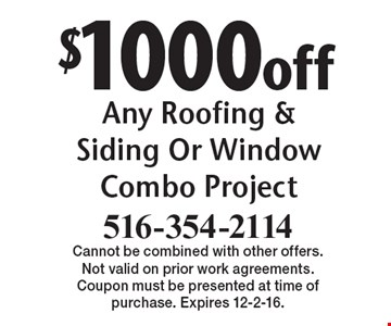 $1000 off Any Roofing & Siding Or Window Combo Project. Cannot be combined with other offers. Not valid on prior work agreements. Coupon must be presented at time of purchase. Expires 12-2-16.