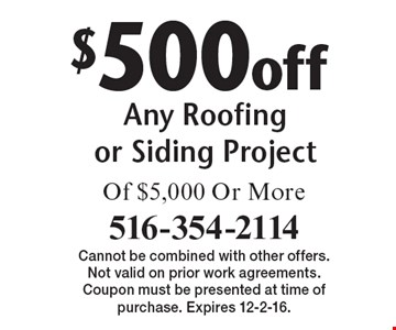 $500 off Any Roofing or Siding Project Of $5,000 Or More. Cannot be combined with other offers. Not valid on prior work agreements. Coupon must be presented at time of purchase. Expires 12-2-16.