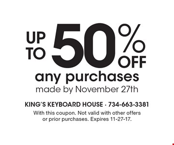 50% off up toany purchases made by November 27th. With this coupon. Not valid with other offers or prior purchases. Expires 11-27-17.