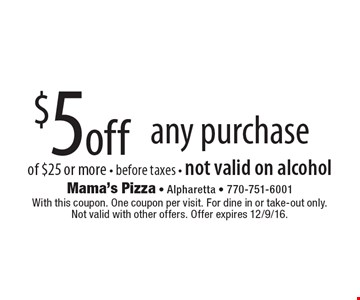 $5 off any purchase of $25 or more - before taxes - not valid on alcohol. With this coupon. One coupon per visit. For dine in or take-out only. Not valid with other offers. Offer expires 12/9/16.