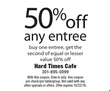 50% off any entree. Buy one entree, get the second of equal or lesser value 50% off. With this coupon. Dine in only. One coupon per check/per table/group. Not valid with any other specials or offers. Offer expires 10/22/16.