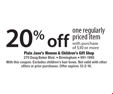 20% off one regularly priced item with purchase of $30 or more. With this coupon. Excludes children's hair bows. Not valid with other offers or prior purchases. Offer expires 12-2-16.