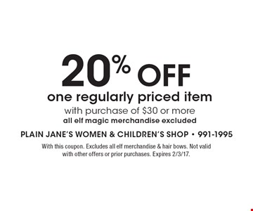 20% off one regularly priced item with purchase of $30 or more. All elf magic merchandise excluded. With this coupon. Excludes all elf merchandise & hair bows. Not valid with other offers or prior purchases. Expires 2/3/17.