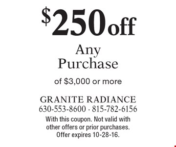 $250 off Any Purchase of $3,000 or more. With this coupon. Not valid with other offers or prior purchases. Offer expires 10-28-16.