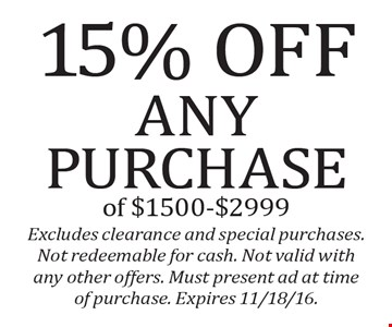 15% Offany purchase of $1500-$2999. Excludes clearance and special purchases. Not redeemable for cash. Not valid with any other offers. Must present ad at time of purchase. Expires 11/18/16.