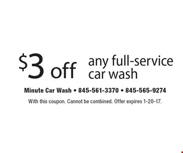 $3 off any full-service car wash. With this coupon. Cannot be combined. Offer expires 1-20-17.