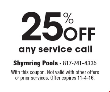 25% Off any service call. With this coupon. Not valid with other offersor prior services. Offer expires 11-4-16.
