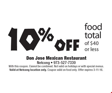 10% off food total of $40 or less. With this coupon. Cannot be combined. Not valid on holidays or with special menus. Valid at Netcong location only. Coupon valid on food only. Offer expires 3-11-16.