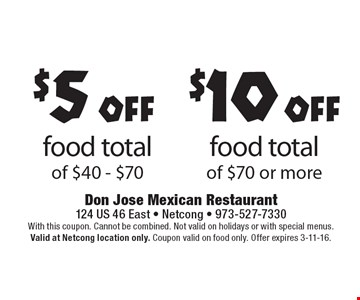 $10 off food total of $70 or more OR $5 off food total of $40 - $70. With this coupon. Cannot be combined. Not valid on holidays or with special menus. Valid at Netcong location only. Coupon valid on food only. Offer expires 3-11-16.