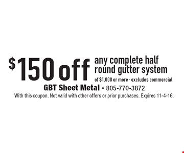 $150 off any complete half round gutter system of $1,000 or more - excludes commercial. With this coupon. Not valid with other offers or prior purchases. Expires 11-4-16.