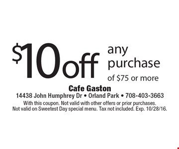 $10 off any purchase of $75 or more. With this coupon. Not valid with other offers or prior purchases. Not valid on Sweetest Day special menu. Tax not included. Exp. 10/28/16.