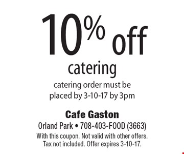 10% off Christmas catering catering order must be placed by Dec. 23, 2015 by 3pm. With this coupon. Not valid with other offers. Tax not included. Offer expires 2/3/17.
