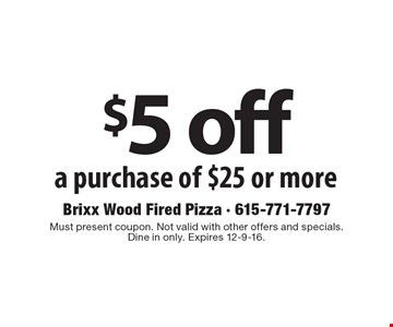 $5 off a purchase of $25 or more. Must present coupon. Not valid with other offers and specials. Dine in only. Expires 12-9-16.