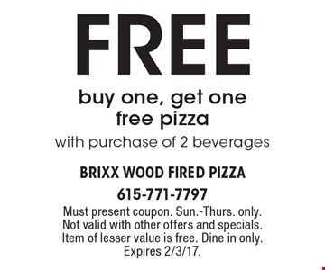 Free buy one, get one free pizza with purchase of 2 beverages. Must present coupon. Sun.-Thurs. only. Not valid with other offers and specials. Item of lesser value is free. Dine in only. Expires 2/3/17.