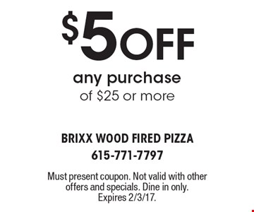 $5 Off any purchase of $25 or more. Must present coupon. Not valid with other offers and specials. Dine in only. Expires 2/3/17.