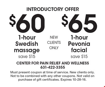 Introductory offer. $65 1-hour Pevonia facial. Save $15. $60 1-hour Swedish massage. Save $15. Must present coupon at time of service. New clients only. Not to be combined with any other coupons. Not valid on purchase of gift certificates. Expires 10-28-16.