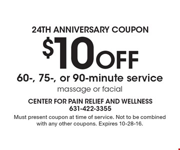 24th Anniversary Coupon. $10 OFF 60-, 75-, or 90-minute service. Massage or facial. Must present coupon at time of service. Not to be combined with any other coupons. Expires 10-28-16.