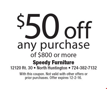$50 off any purchase of $800 or more. With this coupon. Not valid with other offers or prior purchases. Offer expires 12-2-16.