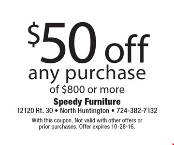 $50 off any purchase of $800 or more. With this coupon. Not valid with other offers or prior purchases. Offer expires 10-28-16.