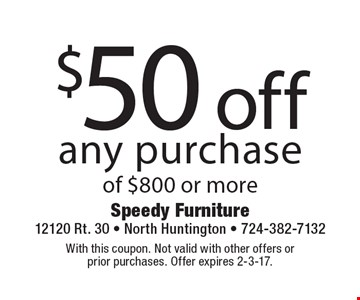 $50 off any purchase of $800 or more. With this coupon. Not valid with other offers or prior purchases. Offer expires 2-3-17.