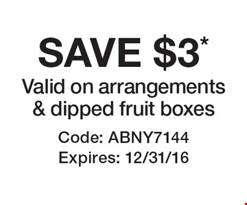 SAVE $3* Valid on arrangements & dipped fruit boxes. Code: ABNY7144Expires: 12/31/16