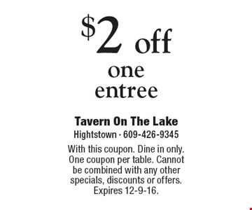 $2 off one entree. With this coupon. Dine in only. One coupon per table. Cannot be combined with any other specials, discounts or offers. Expires 12-9-16.