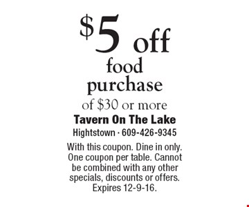 $5 off food purchase of $30 or more. With this coupon. Dine in only. One coupon per table. Cannot be combined with any other specials, discounts or offers. Expires 12-9-16.